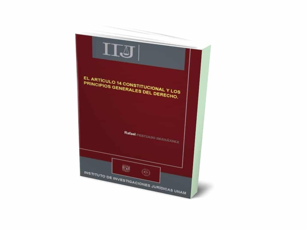 EL ARTÍCULO 14 CONSTITUCIONAL Y LOS PRINCIPIOS GENERALES DEL DERECHO