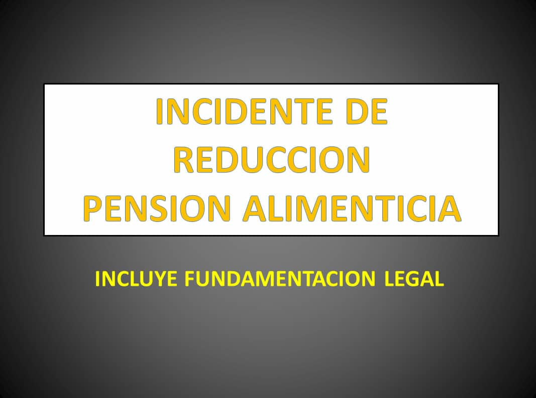 INCIDENTE DE REDUCCION PENSION ALIMENTICIA - derechomexicano.com.mx