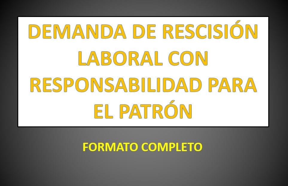 Formato DEMANDA DE RESCISIÓN LABORAL CON RESPONSABILIDAD PARA EL PATRÓN