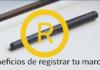 Los beneficios de registrar tu marca en México